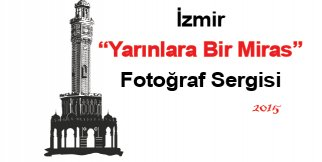 İzmir: Yarınlara Bir Miras Fotoğraf Sergisi